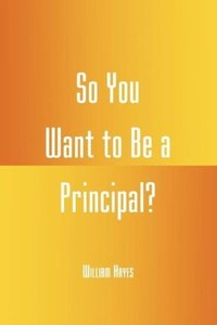 So You Want to Be a Principal?