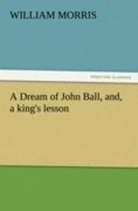 A Dream of John Ball, and, a king's lesson