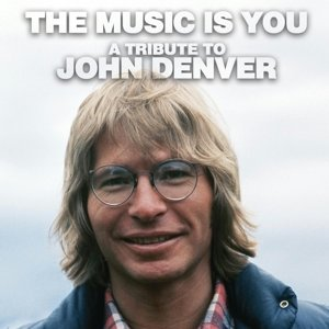 The Music is You - A Tribute to John Denver