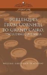 Burlesques, from Cornhill to Grand Cairo, Including Juvenilia