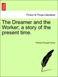 The Dreamer and the Worker; a story of the present time.