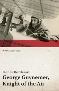 George Guynemer, Knight of the Air (WWI Centenary Series)