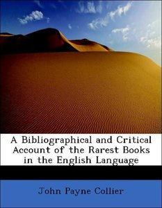 A Bibliographical and Critical Account of the Rarest Books in th