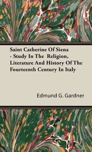 Saint Catherine Of Siena - Study In The Religion, Literature An