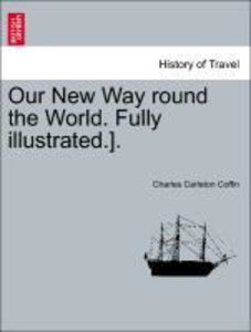 Our New Way round the World. Fully illustrated.].