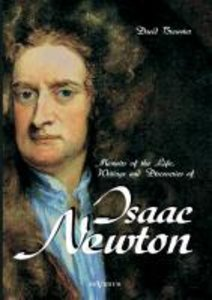 Memoirs of the Life, Writings and Discoveries of Sir Isaac Newto