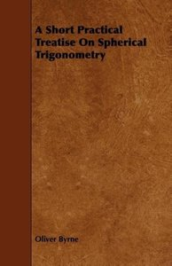 A Short Practical Treatise on Spherical Trigonometry