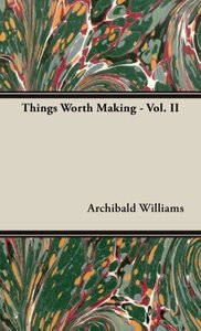 Things Worth Making - Vol. II