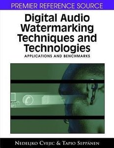 Digital Audio Watermarking Techniques and Technologies: Applicat