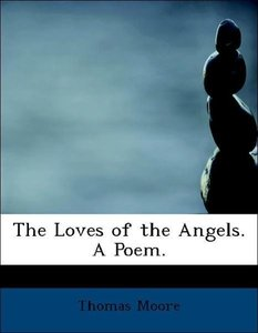 The Loves of the Angels. A Poem.