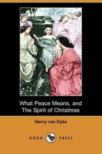 What Peace Means, and the Spirit of Christmas (Dodo Press)