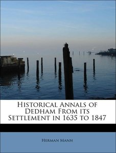 Historical Annals of Dedham From its Settlement in 1635 to 1847