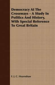 Democracy At The Crossways - A Study In Politics And History, Wi