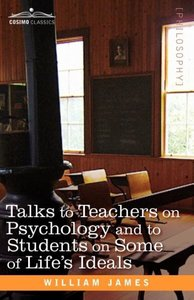 Talks to Teachers on Psychology and to Students on Some of Life