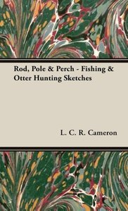 Rod, Pole & Perch - Fishing & Otter Hunting Sketches