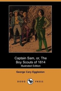 Captain Sam, Or, the Boy Scouts of 1814 (Illustrated Edition)