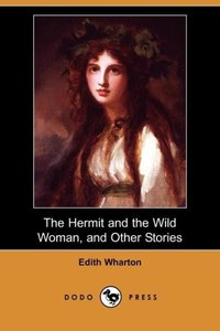 The Hermit and the Wild Woman, and Other Stories (Dodo Press)