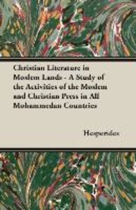 Christian Literature in Moslem Lands - A Study of the Activities