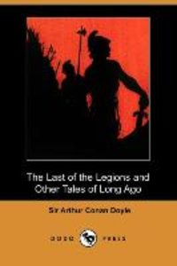 The Last of the Legions and Other Tales of Long Ago (Dodo Press)