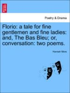 Florio: a tale for fine gentlemen and fine ladies: and, The Bas