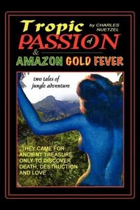 """Tropic of Passion"" & ""Amazon Gold Fever"""