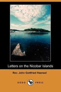 Letters on the Nicobar Islands, Their Natural Productions, and t