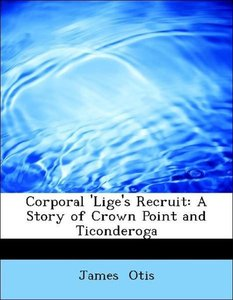 Corporal 'Lige's Recruit: A Story of Crown Point and Ticonderoga