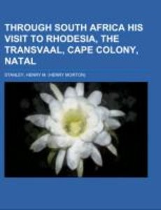 Through South Africa His Visit to Rhodesia, the Transvaal, Cape