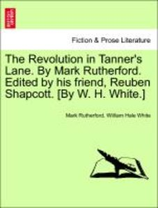 The Revolution in Tanner's Lane. By Mark Rutherford. Edited by h