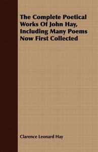 The Complete Poetical Works Of John Hay, Including Many Poems No
