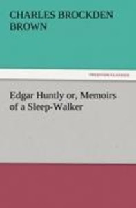 Edgar Huntly or, Memoirs of a Sleep-Walker