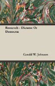 Roosevelt - Dictator Or Democrat
