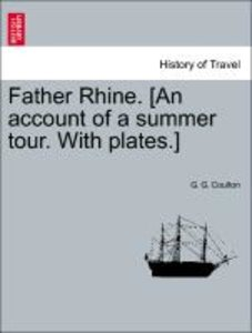 Father Rhine. [An account of a summer tour. With plates.]
