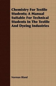 Chemistry For Textile Students; A Manual Suitable For Technical