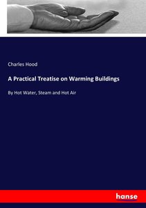 A Practical Treatise on Warming Buildings