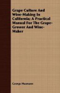 Grape Culture and Wine-Making in California; A Practical Manual