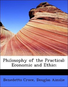 Philosophy of the Practical: Economic and Ethic;