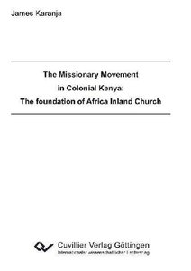The Missionary Movement in Colonial Kenya: The foundation of Afr