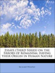 Essays (Third Series) on the Errors of Romanism, having their Or