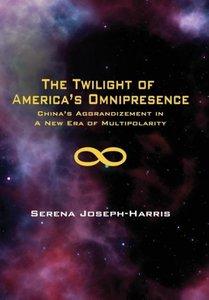 The Twilight of America's Omnipresence: China's Aggrandizement i