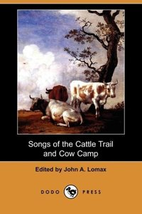 Songs of the Cattle Trail and Cow Camp (Dodo Press)