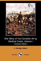 War Story of the Canadian Army Medical Corps, Volume I (Illustra - zum Schließen ins Bild klicken
