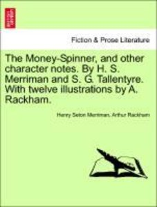 The Money-Spinner, and other character notes. By H. S. Merriman