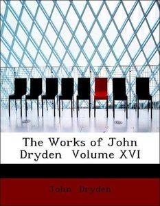 The Works of John Dryden Volume XVI
