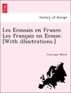 Les Ecossais en France. Les franc¸ais en E´cosse. [With illustra