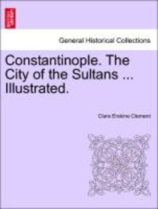 Constantinople. The City of the Sultans ... Illustrated.