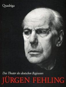 Jürgen Fehling - Der Regisseur (1885-1968)