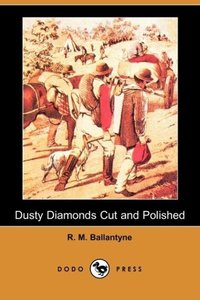 Dusty Diamonds Cut and Polished (Dodo Press)