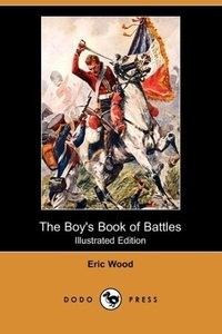 The Boy's Book of Battles (Illustrated Edition) (Dodo Press)