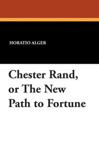 Chester Rand, or the New Path to Fortune